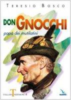 Don Gnocchi. Papà dei mutilatini - Bosco Teresio