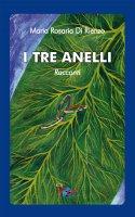 Tre anelli. Racconti. (I) - Maria Rosaria Di Rienzo
