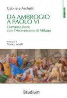 Da Ambrogio a Paolo VI - Gabriele Archetti