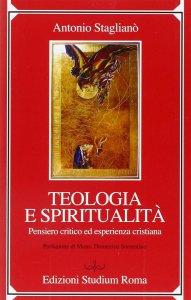 Copertina di 'Teologia e spiritualità. Pensiero critico ed esperienza cristiana'