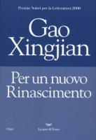 Per un nuovo rinascimento - Gao Xingjian