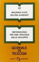 Metodologia per una teologia dello sviluppo (gdt 042) - Flick Maurizio, Alszeghy Zoltán