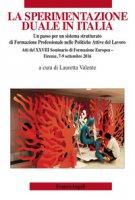 La sperimentazione duale in Italia. Un passo per un sistema strutturato di formazione professionale nelle politiche attive del lavoro. Atti del XXVIII Seminario di formazione europea (Firenze, 7-9 settembre 2016)