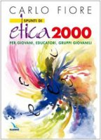 Spunti di etica 2000. Per giovani, educatori, gruppi giovanili - Fiore Carlo