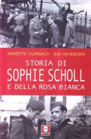 Storia di Sophie Scholl e della Rosa Bianca - Dumbach A., Newborn J.
