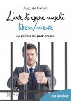L'arte di essere maschi libera/mente - Augusto Cavadi