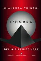 L' ombra della piramide nera - Trinco Gianluca