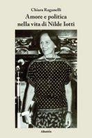 Amore e politica nella vita di Nilde Iotti - Raganelli Chiara