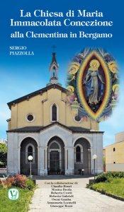 Copertina di 'La chiesa di Maria Immacolata Concezione alla Clementina in Bergamo'