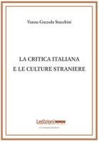 La critica italiana e le culture straniere - Gazzola Stacchini Vanna