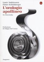 L' orologio apollineo. Su Stravinsky - Andriessen Louis, Schönberger Elmer