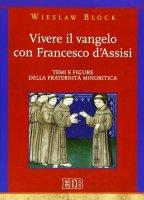 Vivere il vangelo con Francesco D'Assisi - Block Wieslaw