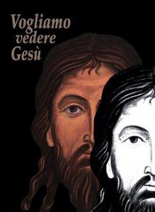 Copertina di 'Vogliamo vedere Gesù. Ritratto dell'autentico amore sul Volto Santo'