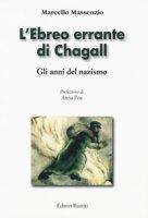 L' ebreo errante di Chagall. Gli anni del nazismo. Ediz. illustrata - Massenzio Marcello