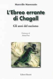 Copertina di 'L' ebreo errante di Chagall. Gli anni del nazismo. Ediz. illustrata'