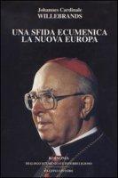 Una sfida ecumenica. La nuova Europa - Willebrands Johannes