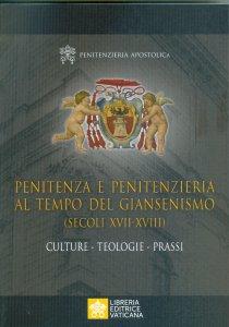 Copertina di 'Penitenza e Penitenzieria al tempo del giansenismo (secoli XVII-XVIII)'