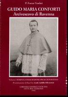 Guido Maria Conforti arcivescovo di Ravenna [vol_1] / Dalla nomina e consacrazione alla presa di possesso - Teodori Franco