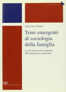 Copertina di 'Temi emergenti di sociologia della famiglia. La rilevanza teorico-empiricadella prospettiva relazionale'