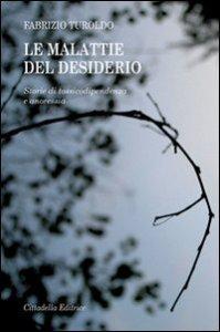 Copertina di 'Le malattie del desiderio. Storie di tossicodipendenza e anoressia'