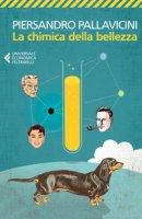 La chimica della bellezza - Pallavicini Piersandro