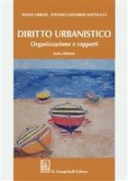 Diritto urbanistico. Organizzazione e rapporti - Urbani Paolo, Civitarese Matteucci Stefano