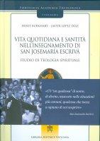 Vita quotidiana e santità nell'insegnamento di san Josemaría Escrivá - Ernst Burkhart , Javier Lopez Diaz