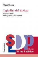 I giudici del diritto. Problemi teorici della giustizia costituzionale - Omar Chessa