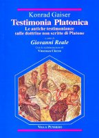 Testimonia platonica. Le antiche testimonianze sulle dottrine non scritte di Platone - Gaiser Konrad