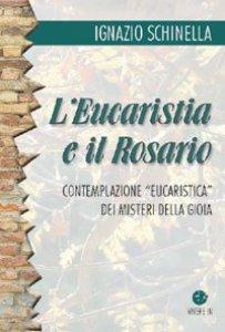 Copertina di 'L'eucaristia e il rosario. Contemplazione eucaristica dei misteri della gioia'