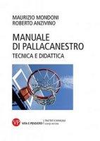 Manuale di pallacanestro. Tecnica e didattica - Maurizio Mondoni, Roberto Anzivino