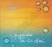 Quando tu ci sei. CD - Francesco Cioffi