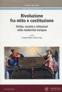 Copertina di 'Rivoluzione fra mito e costituzione. Diritto, società e istituzioni nella modernità europea'