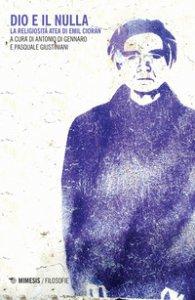 Copertina di 'Dio e il nulla. La religiosità atea di Emil Cioran'