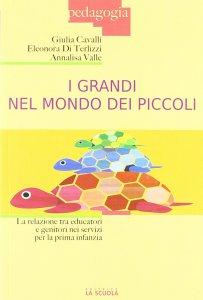 Copertina di 'Grandi nel mondo dei piccoli. La relazione tra educatori e genitori nei servizi per la prima infanzia. (I)'