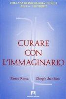 Curare con l'immaginario - Rocca Renzo, Stendoro Giorgio