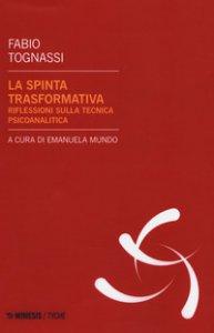 Copertina di 'La spinta trasformativa. Riflessioni sulla tecnica psicanalitica'