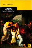 Alcesta. Cento vergilianus. Testo latino a fronte - Salanitro Giovanni