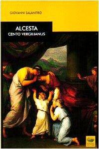 Copertina di 'Alcesta. Cento vergilianus. Testo latino a fronte'