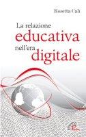 La relazione educativa nell'era digitale - Calì Rosetta