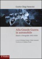Alla grande guerra in automobile. Diari e fotografie (1915-1916) - Chigi Saracini Guido