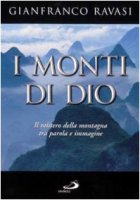 I monti di Dio. Il mistero della montagna tra parola e immagine - Ravasi Gianfranco