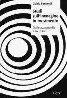 Studi sull'immagine in movimento. Dalle avanguardie a YouTube - Bartorelli Guido