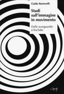 Copertina di 'Studi sull'immagine in movimento. Dalle avanguardie a YouTube'