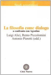 Copertina di 'La filosofia come dialogo. A confronto con Agostino'