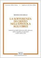 La sofferenza di Cristo nell'Epistola agli ebrei - Ciccarelli Michele