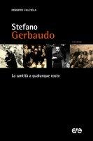 Don Stefano Gerbaudo. La santità a qualunque costo - Roberto Falciola