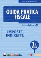 Guida pratica fiscale imposte indirette 1A 2014 - Redazione