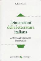 Dimensioni della letteratura italiana. Le forme, gli strumenti le istituzioni - Morabito Raffaele