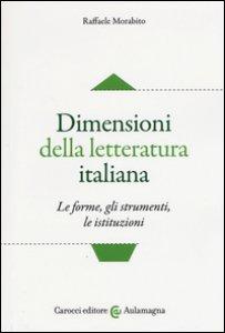 Copertina di 'Dimensioni della letteratura italiana. Le forme, gli strumenti le istituzioni'
